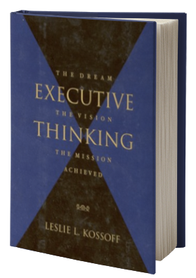 Executive Thinking: The Dream, the Vision, the Mission Achieved