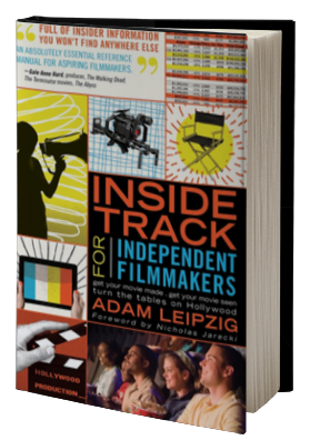 Inside Track For Independent Filmmakers: Get Your Movie Made, Get Your Movie Seen and Turn the Tables on Hollywood