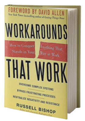 Workarounds That Work: How to Conquer Anything That Stands in Your Way at Work