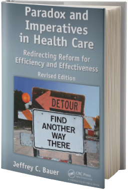 Paradox and Imperatives in Health Care: Redirecting Reform for Efficiency and Effectiveness