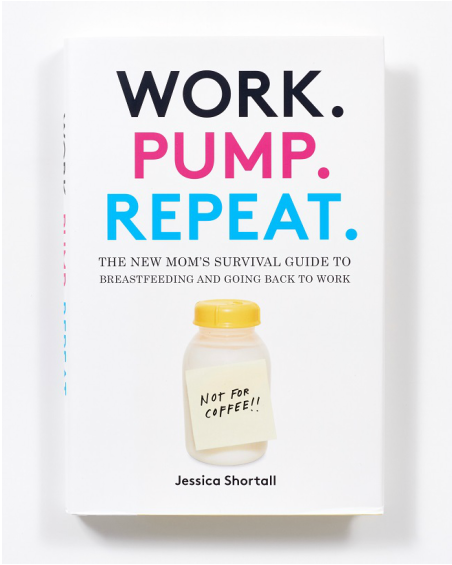 Work. Pump. Repeat: The New Mom's Guide to Surviving Breastfeeding and Going Back to Work