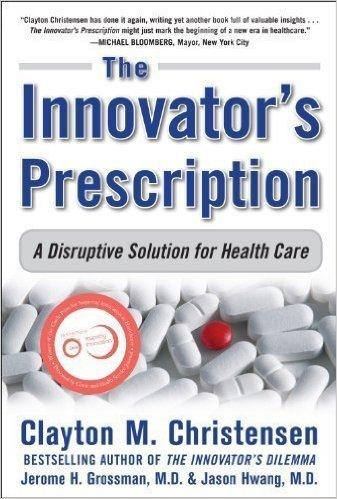 The Innovator′s Prescription: A Disruptive Solution for Health Care