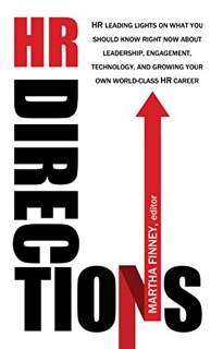 HR Directions: HR Leading Lights On What You Should Know Right Now About Leadership, Engagement, Technology, and Growing Your Own World-Class HR Career