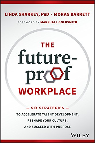 The Future-Proof Workplace: Six Strategies to Accelerate Talent Development, Reshape Your Culture, and Succeed with Purpose