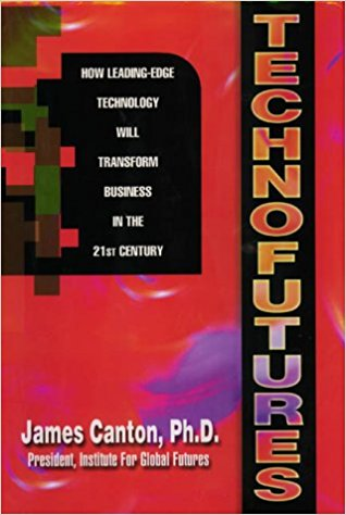 Technofutures: How Leading-Edge Technology Will Transform Business in the 21st Century