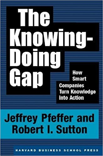 The Knowing-Doing Gap: How Smart Companies Turn Knowledge into Action