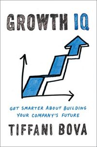 Growth IQ: Get Smarter About Building Your Company's Future