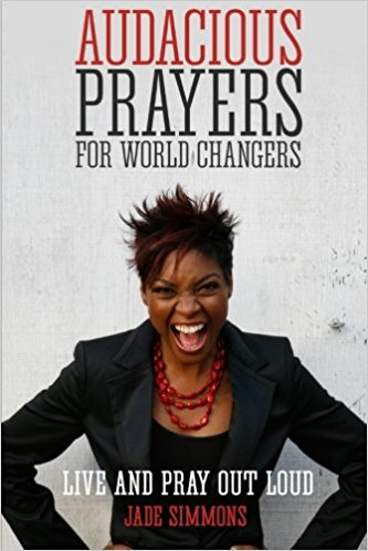 Audacious Prayers for World Changers: Live and Pray Out Loud
