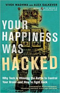 Your Happiness Was Hacked: Why Tech Is Winning the Battle to Control Your Brain- and How to Fight Back