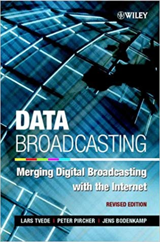 Data Broadcasting: Merging Digital Broadcasting with the Internet, Revised Edition