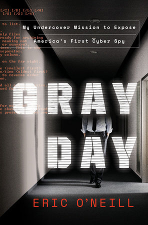 In Gray Day: Eric O'Neill Goes One on One With America's Most Notorious Spy