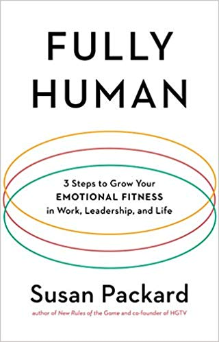 Fully Human: 3 Steps to Grow Your Emotional Fitness in Work, Leadership, and Life
